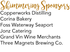 Shimmering Sponsors Copperworks Distilling, Corina Bakery, Foss Waterway Seaport, Jonz Cartering, Grand Vin Wine Merchants, and Three Magnets Brewing Co.